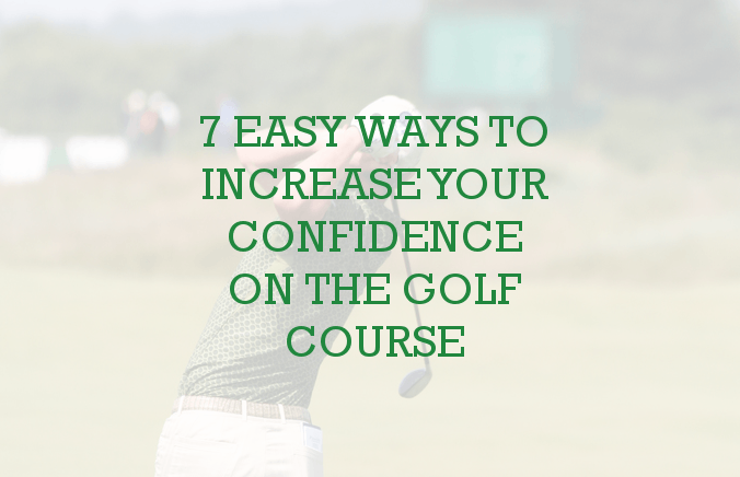 7 Confidence Boosting Tips For Your Next Round Of Golf