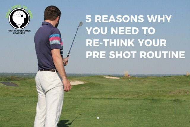 5 Reasons You Need To Re-think Your Pre Shot Routine