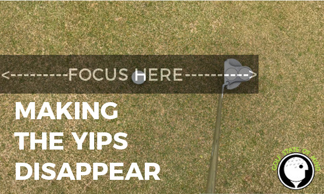 MAKING THE YIPS DISAPPEAR