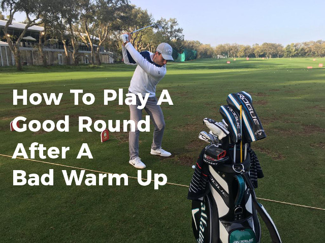 How To Play A Good Round After A Bad Warm Up