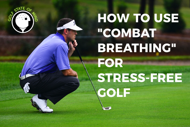 Combat Breathing Technique For More Relaxed Golf Under Pressure