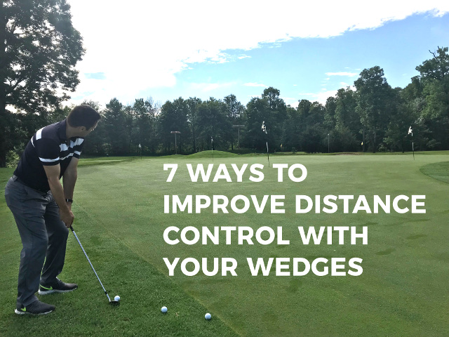 7 Ways To Improve Distance Control With Your Wedges