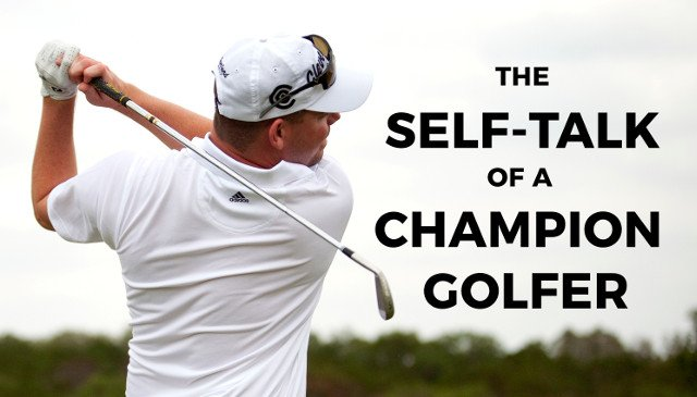 The Self Talk Of A Champion Golfer