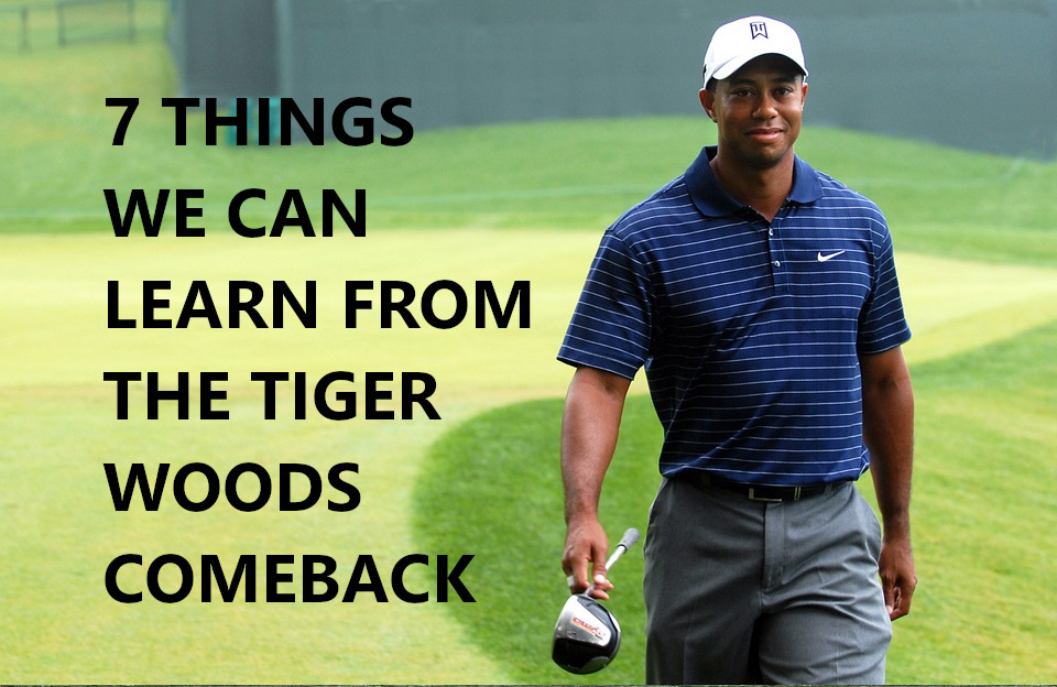 7 Things To Learn From The Tiger Woods Comeback?