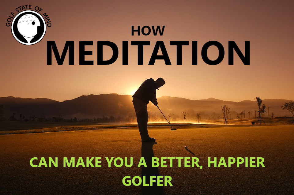 How Mediation Can Make You A Better, Happier Golfer