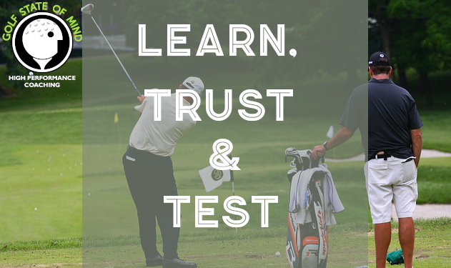 Learn, Trust And Test For More Effective Golf Practice