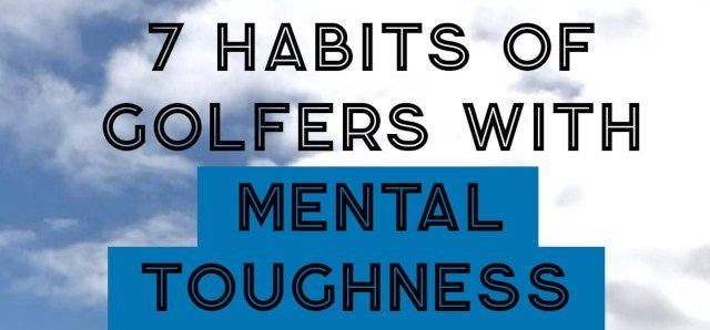 The 7 Habits Of Golfers With Mental Toughness