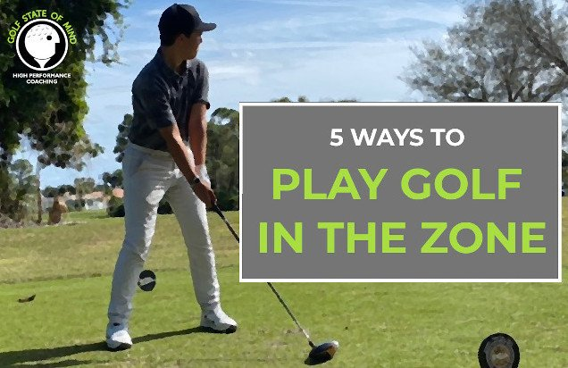 5 Ways To Play More Golf In The Zone